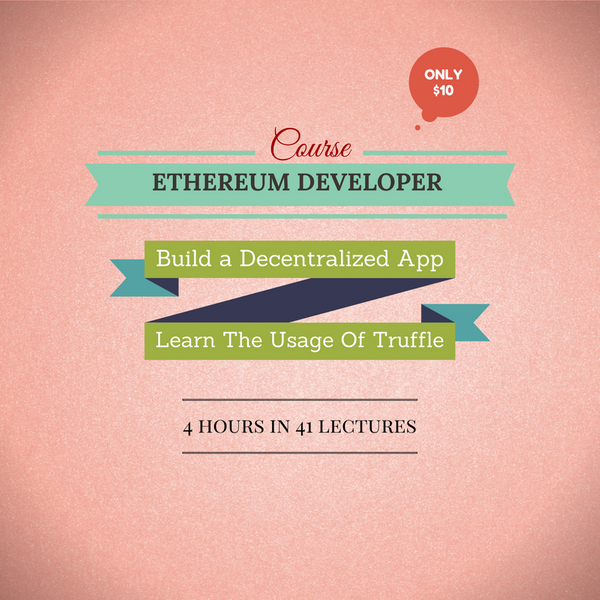 [Course] Ethereum Developer (UPDATED 2019 EDITION) ($10)