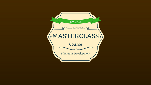 [Course] Ethereum Developer Masterclass: Build Real World Projects ($10)
