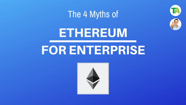 Enterprise Ethereum - 4 Myths debunked